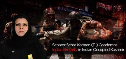 Senator Seher Kamran condemns Indian brutality in IOK