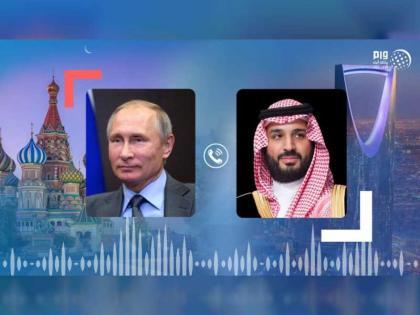 ولي العهد السعودي يبحث هاتفياً مع الرئيس الروسي جهود تحقيق استقرار أسواق النفط