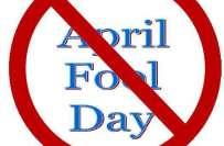 اپریل فول جھوٹوں کا تہوار، غیر شرعی اور غیر اخلاقی ہے اجتناب کیاجائے ..