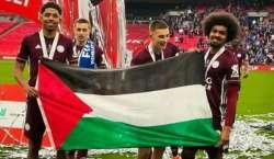 ایف اے کپ چیمپئن لیسٹر سٹی کے کھلاڑیوں کا دوران جشن فلسطینوں سے اظہار ..