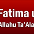 Hazrat Fatima Tul Zohra RTA