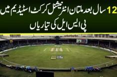 12 Saal Baad Multan International Cricket Stadium Mein PSL Ki Tiyarian